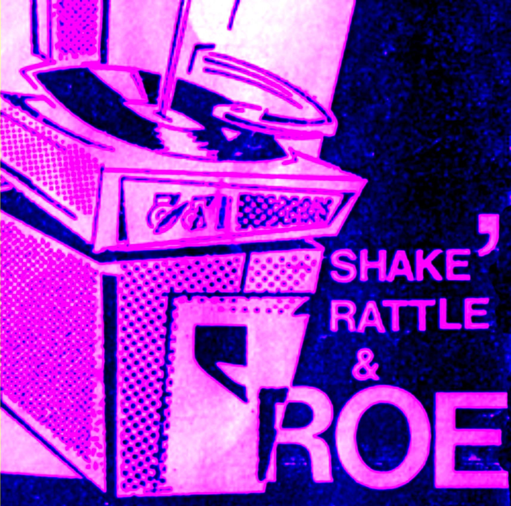 Shake Rattle and Roe