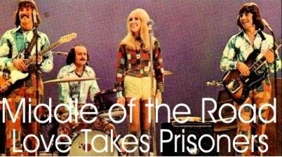 Middle of the Road – Love Takes Prisoners