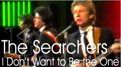 The Searchers - I Don\'t Want to be the One