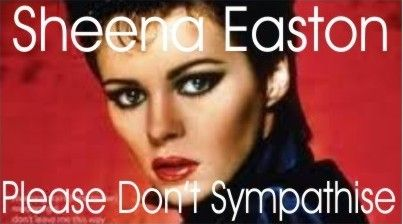 Sheena Easton – Please Don't Sympathise